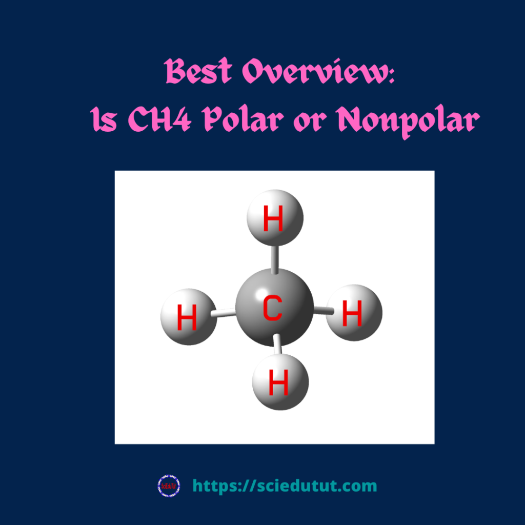 Best overview: Is CH4 Polar or Nonpolar?