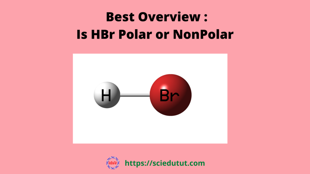 Best Overview: Is HBr Polar or Nonpolar?